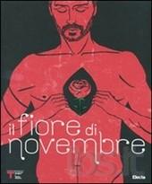 Il fiore di Novembre. Catalogo della mostra (Milano, 21 aprile-17 maggio 2009). Ediz. italiana e inglese