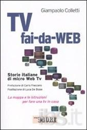 Tv fai-da-Web. Storie italiane di micro Web Tv. La mappa e le istruzioni per fare una tv in casa