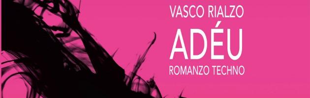 Adéu, il sesso e le donne secondo Vasco Rialzo al ritmo di techno