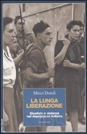 dondi mirco - La lunga liberazione. Giustizia e violenza nel dopoguerra italiano