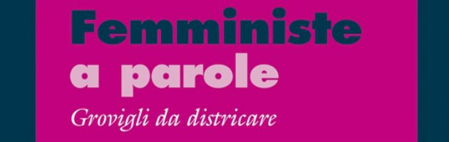 """Femminismo, addio ai comparti stagni: """"Essere donna è solo un aspetto"""""""