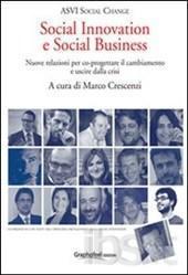 crescenzi marco - Social innovation e social business. Nuove relazioni per co-progettare il cambiamento e uscire dalla crisi