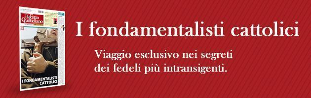 Il Fatto del lunedì: ecco i 'fondamentalisti' cattolici