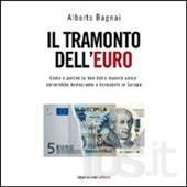 bagnai - Il tramonto dell'euro. Come e perché la fine della moneta unica salverebbe democrazia e benessere in Europa