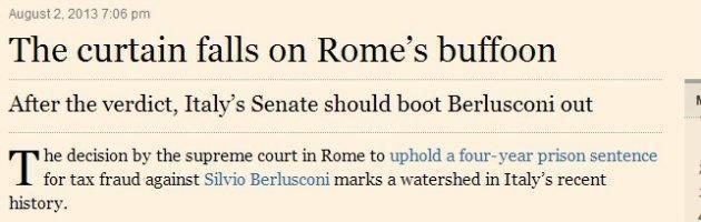 """Berlusconi condannato, Financial Times: """"Cala il sipario sul buffone di Roma"""""""