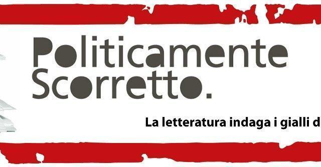 """Politicamente scorretto 2013, il festival di Carlo Lucarelli per """"tempi di alta civiltà"""""""