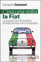 cannavò-C'era una volta la Fiat. La nuova Fca e lo scontro di Marchionne con il sindacato
