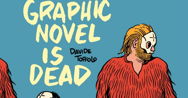 """Graphic novel is dead"", in un libro le fragilità dell'allegro ragazzo morto Toffolo"