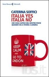 soffici-Italia yes Italia no. Che cosa capisci del nostro paese quando vai a vivere a Londra