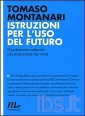 montanari-Istruzioni per l'uso del futuro. Il patrimonio culturale e la democrazia che verrà