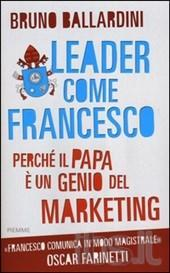 ballardini-Leader come Francesco. Perché il papa è un genio del marketing