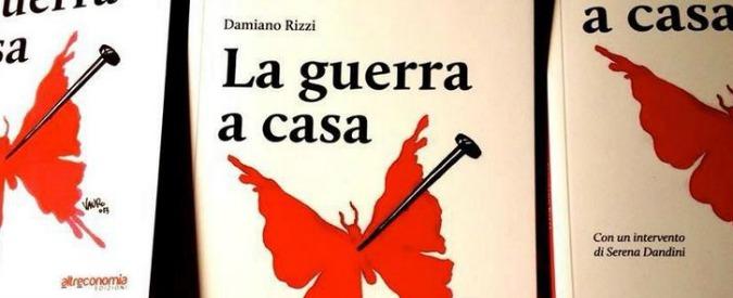 """""""La guerra a casa"""", storie di """"ordinaria atrocità"""" nel libro di Damiano Rizzi"""