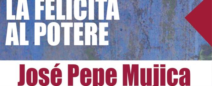 Pepe Mujica: La felicità al potere secondo il presidente del popolo