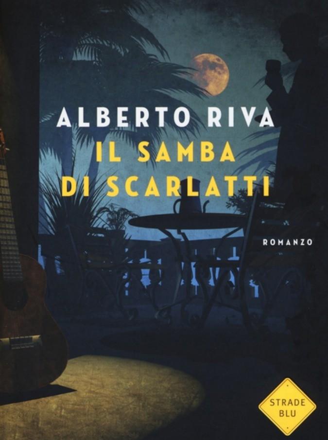 Il samba di Scarlatti: l'ultimo romanzo di Alberto Riva è una dichiarazione d'amore, tinta di giallo