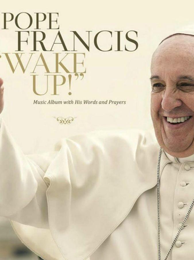 Papa Francesco: ecco Wake Up!, l'album di Bergoglio. Dal pop al gregoriano, parole e musica per i giovani