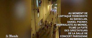 Parigi, l'orrore al Bataclan. La fuga disperata nel video di un giornalista di Le Monde
