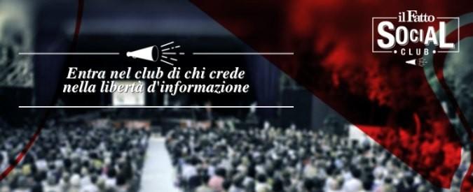 Il Fatto Social Club, una stampa d'opposizione serve a tutti. Anche a Renzi