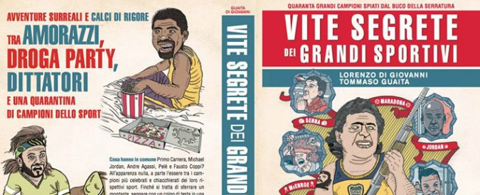 'Vite segrete dei grandi sportivi': nel libro di Guaita e Di Giovanni gli aneddoti, i vizi e le ossessioni dei campioni più famosi