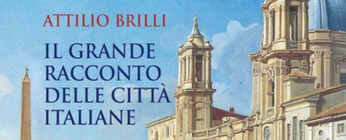Il grande racconto delle città italiane, la storia del Bel Paese attraverso i piccoli borghi