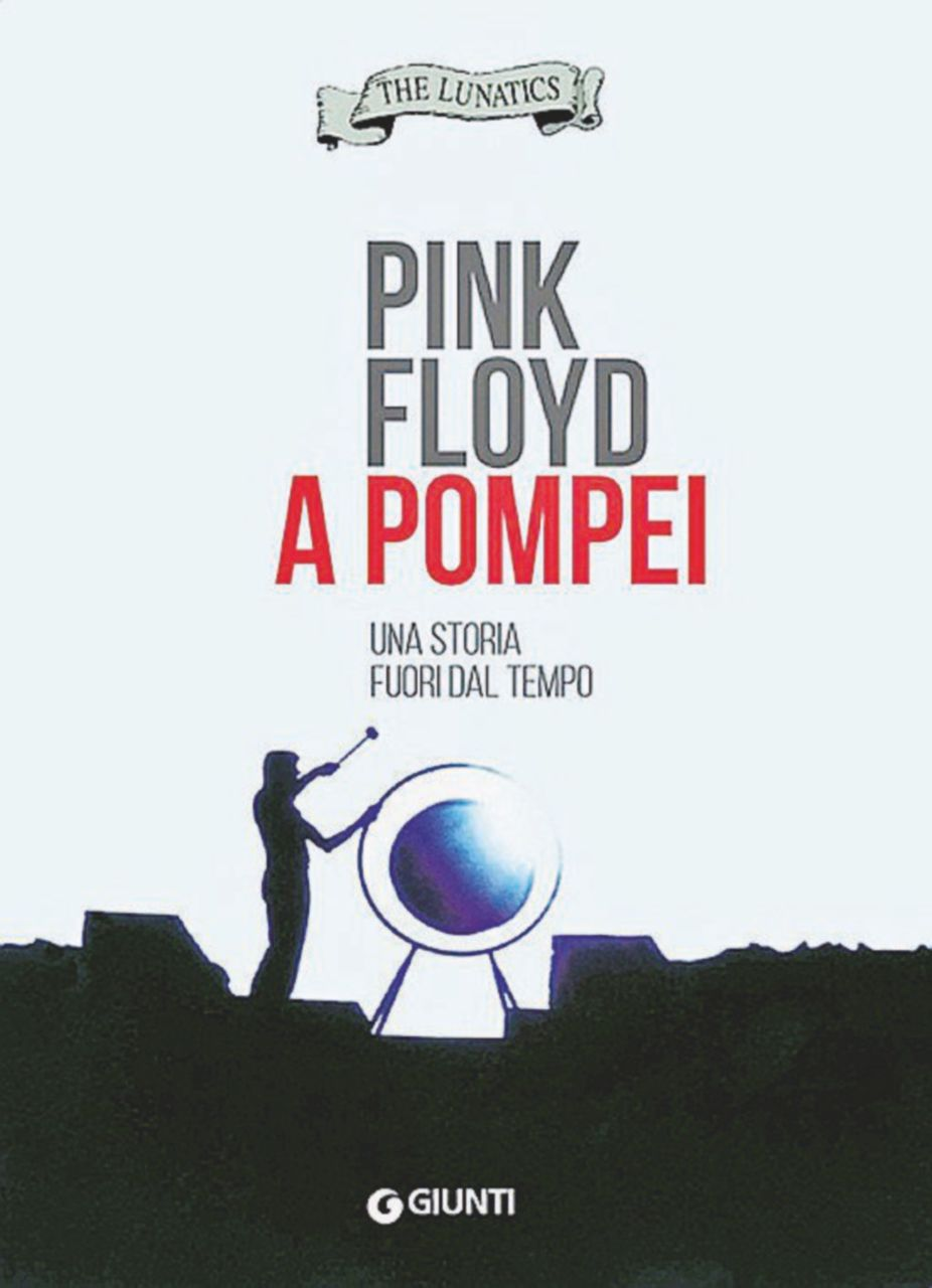 Eravamo io, i Pink Floyd e una Pompei deserta