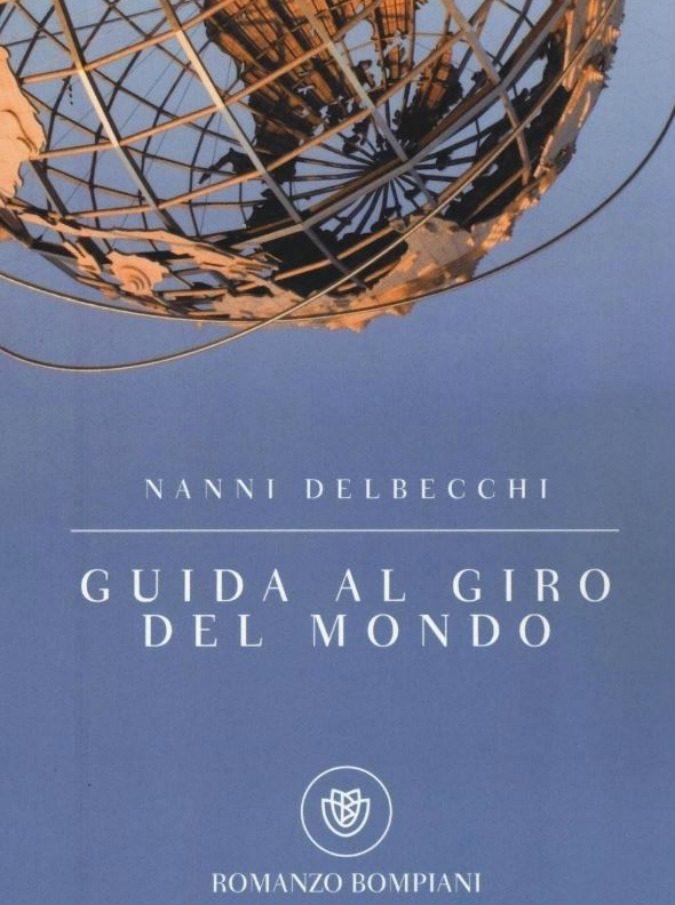 """Guida al giro del mondo, un romanzo per viaggiare """"senza destinazioni segnate, perché quando si ha una meta si rischia di sbagliarla"""""""