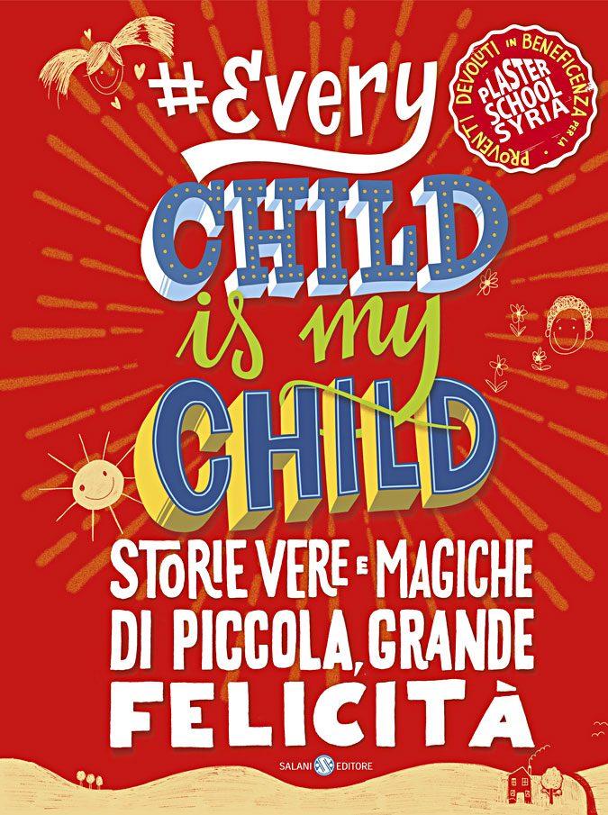 Every Child is my Child: da oggi in libreria 33 storie di felicità d'autore, per ricostruire il centro destinato ai bimbi profughi