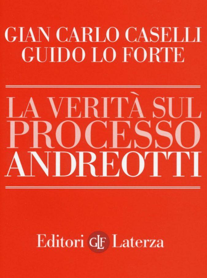 Giulio Andreotti assolto? La fake news smontata nel libro di Caselli e Lo Forte