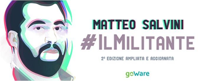 """Salvini, nel libro """"Il militante"""" il ritratto del leader che ha spostato la Lega verso destra, verso il patriottismo. E oltre il Po"""