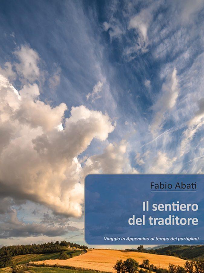 """Resistenza, """"Il sentiero del traditore"""": il viaggio di Fabio Abati nell'Appennino Tosco Emiliano al tempo dei partigiani"""