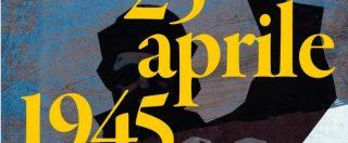 25 aprile, Cadorna-Parri-Longo: in un libro la storia delle tre anime della Resistenza che rifecero l'Italia da capo