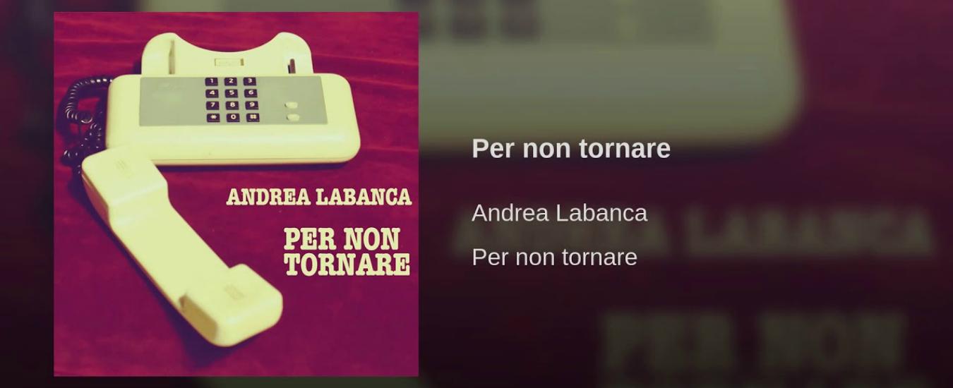 Per non tornare, le mille luci di Andrea Labanca