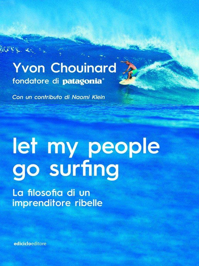 """""""Let my people go surfing"""", filosofia di vita del fondatore di Patagonia: un libro dedicato agli imprenditori """"ecologici"""""""