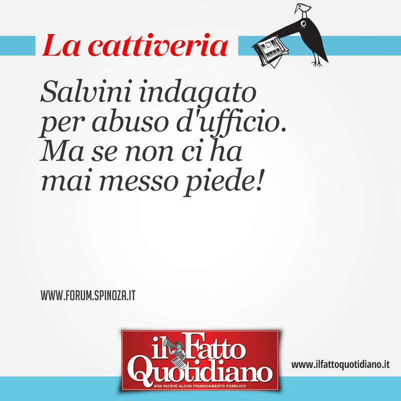 Salvini indagato per abuso d'ufficio. Ma se non ci ha mai messo piede!