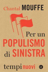 """""""Per un populismo di sinistra"""" di Chantal Mouffe. O come sfi"""