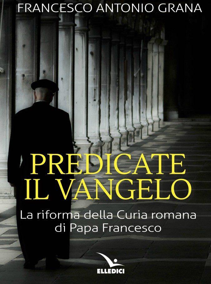 Papa Francesco e la riforma della Curia romana: in 'Predicate il Vangelo' il bilancio dei primi 6 anni 'rivoluzionari' di Bergoglio