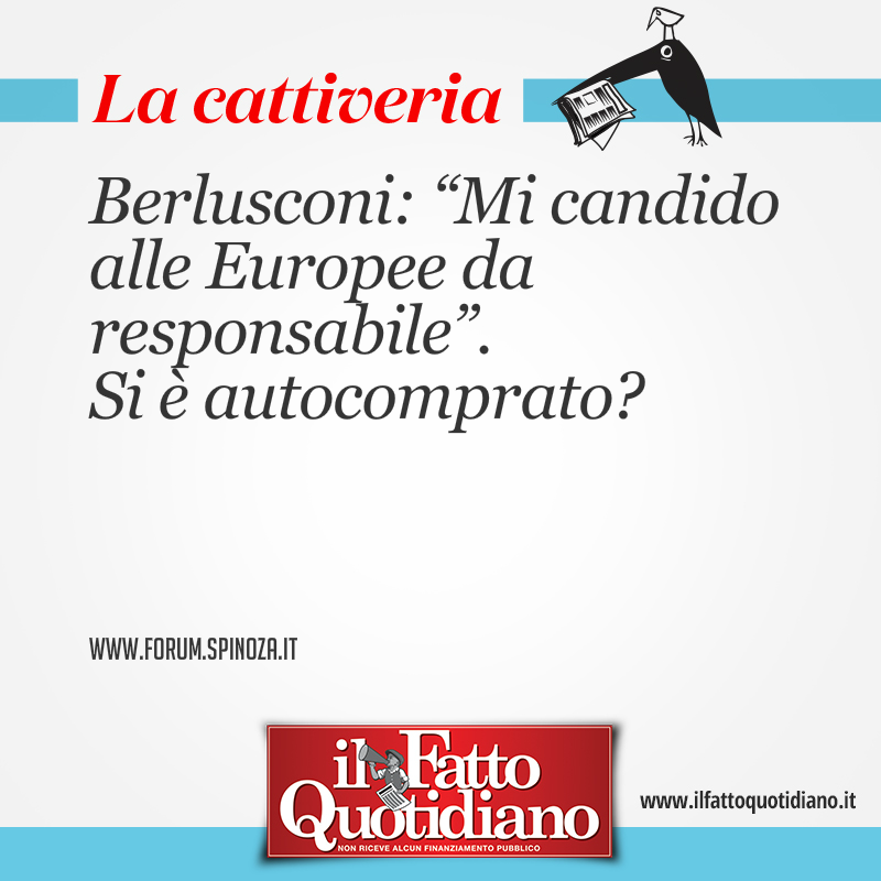 """Berlusconi: """"Mi candido alle Europee da responsabile"""". Si è autocomprato?"""