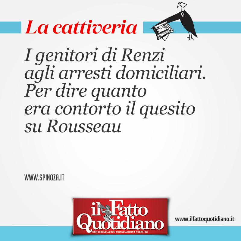 I genitori di Renzi agli arresti domiciliari. Per dire quanto era contorto il quesito su Rousseau