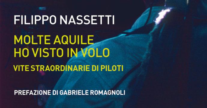 """""""Molte aquile ho visto in volo"""". Le storie di chi ha scelto """"il cielo come professione"""" nel libro di Filippo Nassetti sui piloti d'aereo"""