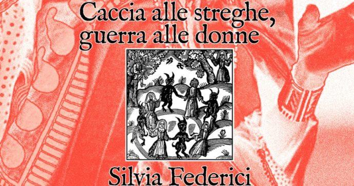 """""""Caccia alle streghe, guerra alle donne"""", il libro di Silvia Federici sulle origini della violenza. E il perché serve parlarne ancora oggi"""