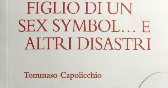 """""""Figlio di un sex symbol…e altri disastri"""", il nuovo romanzo Tommaso Capolicchio: un'autobiografia tra il buffo e il nostalgico"""