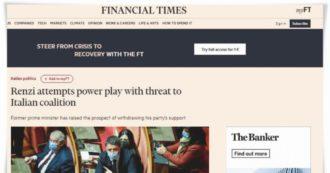 """""""Una crisi ora è da irresponsabili"""". Dal Financial Times a El País, la stampa estera contro Renzi: """"Disturbatore d'Italia"""""""