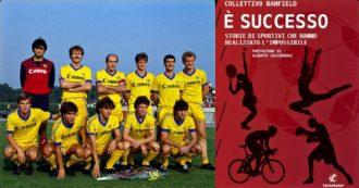 """""""È successo"""", storie dell'impossibile sportivo. Da Gimondi al Verona 1985, lo scudetto degli """"scarti"""" antitesi della Superlega"""