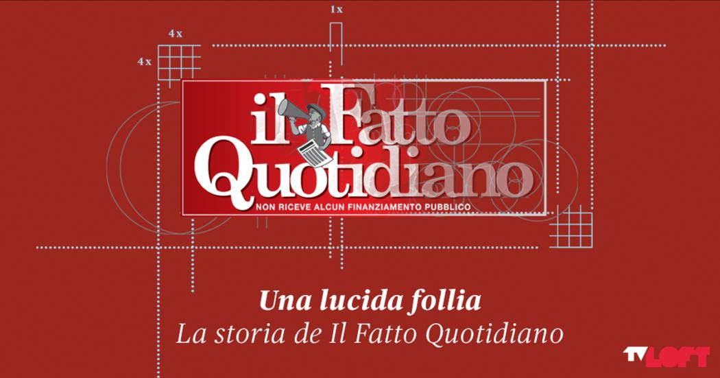 Una lucida follia – La storia de il Fatto Quotidiano, il documentario sugli 11 anni del giornale